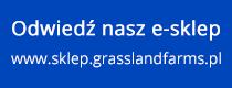 Odwiedź nasz e-sklep: www.sklep.grasslandfarms.pl
